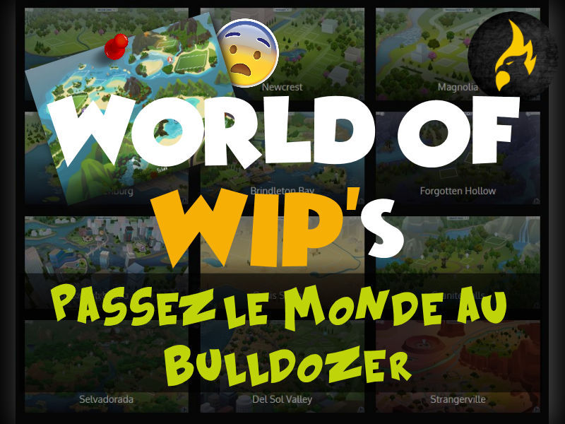 ▷ World of WIPs – Passez le Monde au Bulldozer !